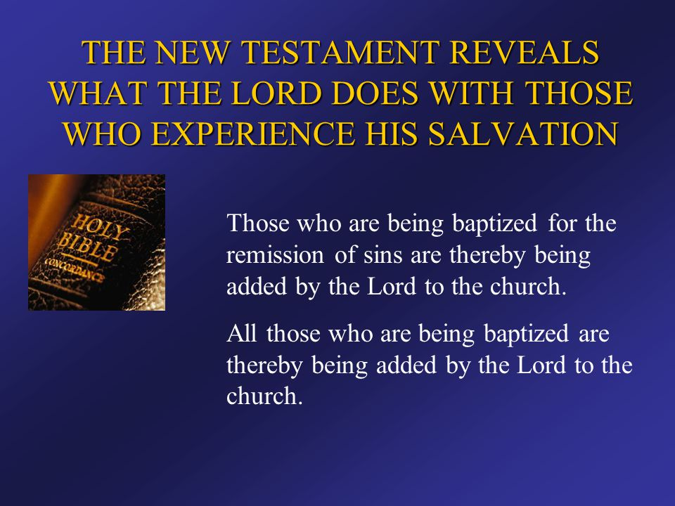 THE NEW TESTAMENT REVEALS WHAT THE LORD DOES WITH THOSE WHO EXPERIENCE HIS SALVATION Those who are being baptized for the remission of sins are thereb