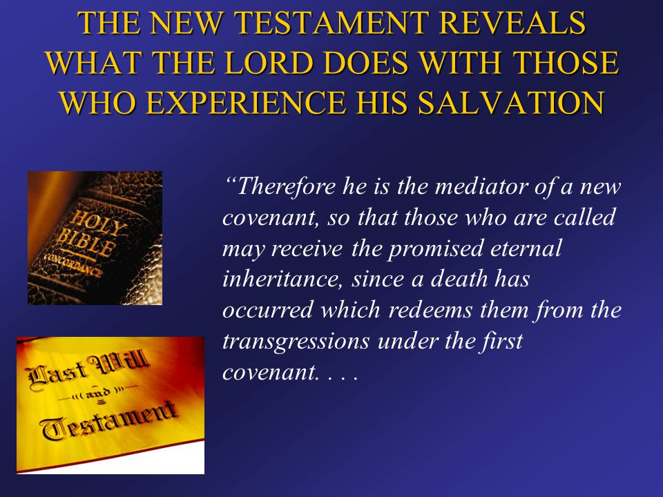 """THE NEW TESTAMENT REVEALS WHAT THE LORD DOES WITH THOSE WHO EXPERIENCE HIS SALVATION """"Therefore he is the mediator of a new covenant, so that those wh"""