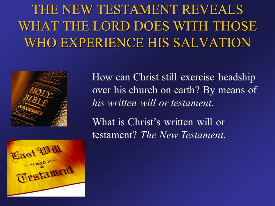 THE NEW TESTAMENT REVEALS WHAT THE LORD DOES WITH THOSE WHO EXPERIENCE HIS SALVATION How can Christ still exercise headship over his church on earth?