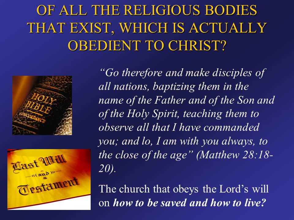 """OF ALL THE RELIGIOUS BODIES THAT EXIST, WHICH IS ACTUALLY OBEDIENT TO CHRIST? """"Go therefore and make disciples of all nations, baptizing them in the n"""