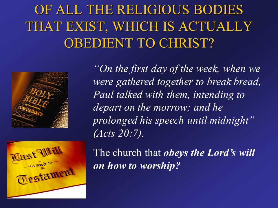"""OF ALL THE RELIGIOUS BODIES THAT EXIST, WHICH IS ACTUALLY OBEDIENT TO CHRIST? """"On the first day of the week, when we were gathered together to break b"""