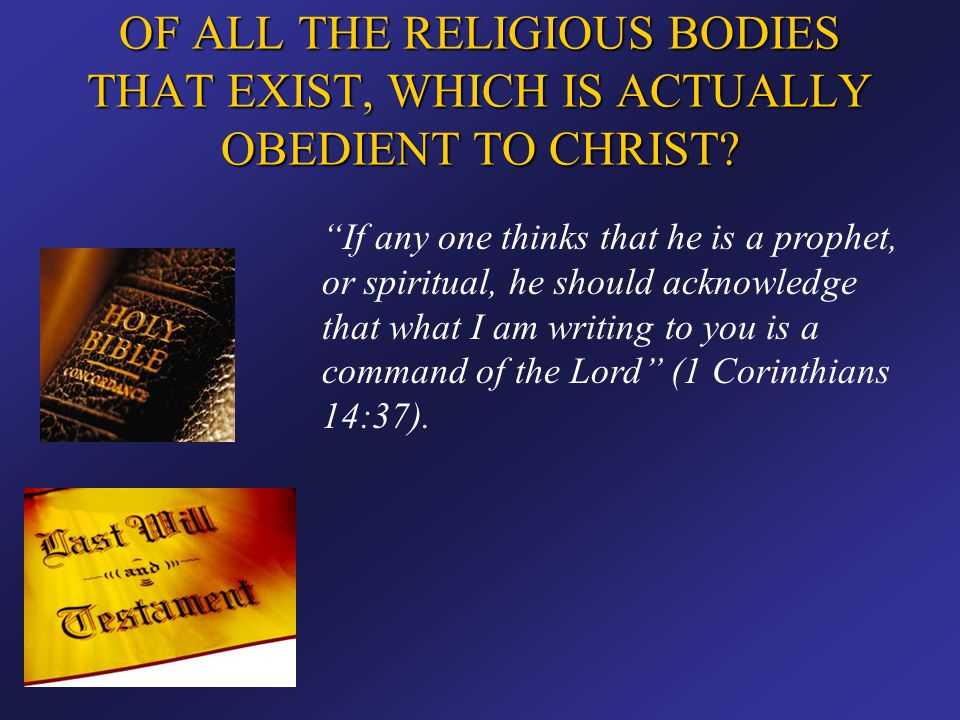 """OF ALL THE RELIGIOUS BODIES THAT EXIST, WHICH IS ACTUALLY OBEDIENT TO CHRIST? """"If any one thinks that he is a prophet, or spiritual, he should acknowl"""