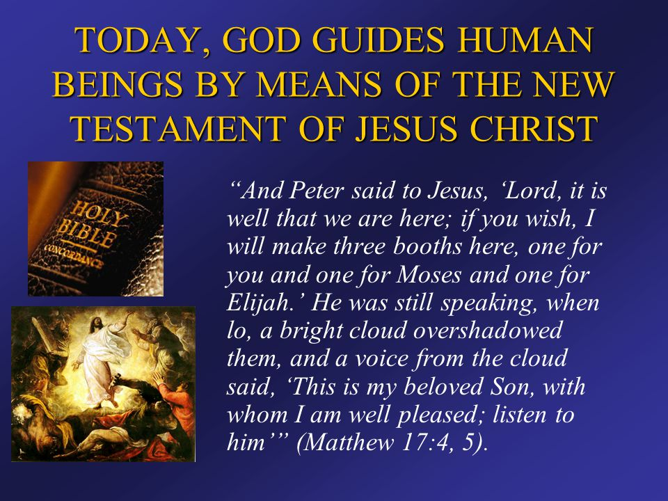 TODAY, GOD GUIDES HUMAN BEINGS BY MEANS OF THE NEW TESTAMENT OF JESUS CHRIST Before Christ came, God's people were Israelites who lived and worshiped according to the law of Moses and the teaching of prophets preserved in the Old Testament.