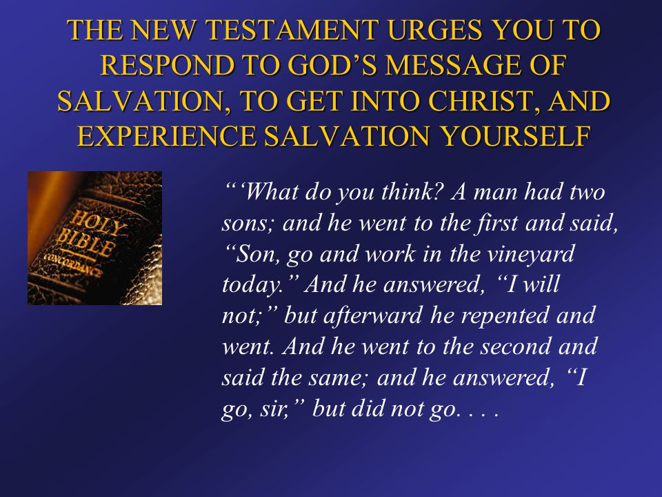 """THE NEW TESTAMENT URGES YOU TO RESPOND TO GOD'S MESSAGE OF SALVATION, TO GET INTO CHRIST, AND EXPERIENCE SALVATION YOURSELF """"'What do you think? A man"""