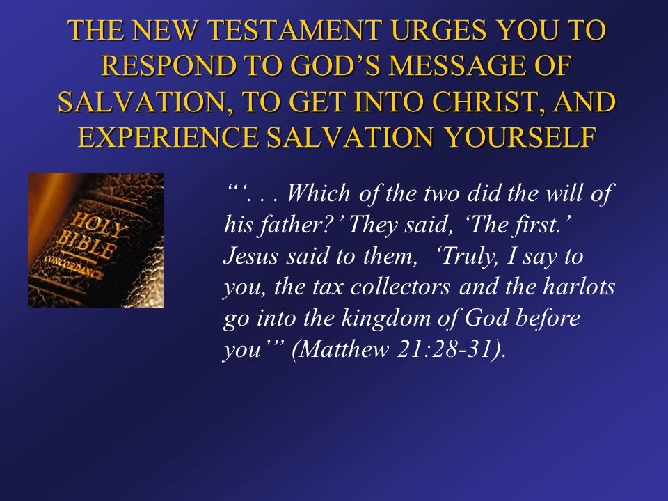 """THE NEW TESTAMENT URGES YOU TO RESPOND TO GOD'S MESSAGE OF SALVATION, TO GET INTO CHRIST, AND EXPERIENCE SALVATION YOURSELF """"'... Which of the two did"""