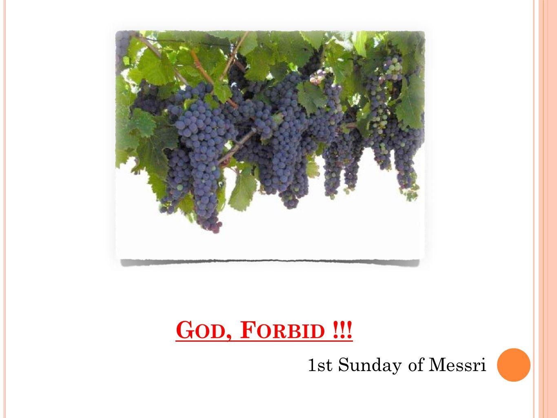 G OD, F ORBID !!! 1st Sunday of Messri