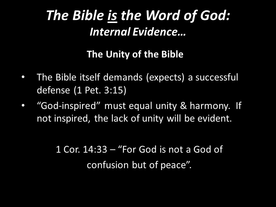 The Bible is the Word of God: Internal Evidence… The Bible itself demands (expects) a successful defense (1 Pet.