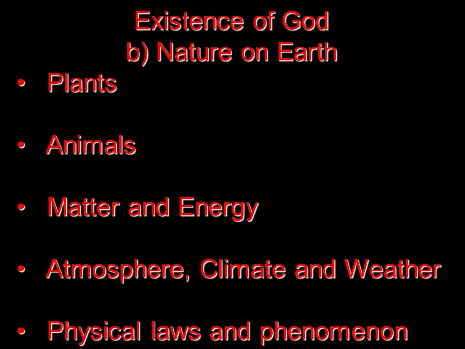 Existence of God b) Nature on Earth Plants Plants Animals Animals Matter and Energy Matter and Energy Atmosphere, Climate and Weather Atmosphere, Climate and Weather Physical laws and phenomenon Physical laws and phenomenon
