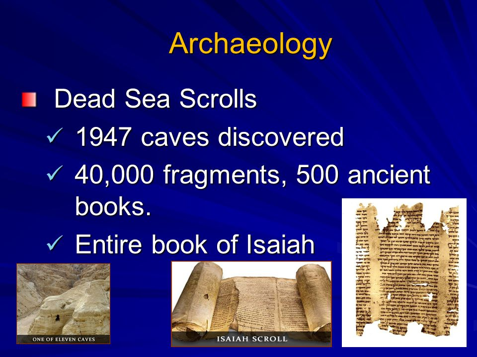 Archaeology Dead Sea Scrolls Dead Sea Scrolls 1947 caves discovered 1947 caves discovered 40,000 fragments, 500 ancient books.