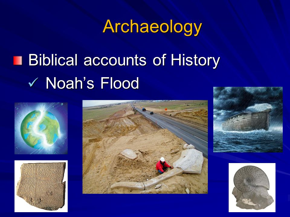 Archaeology Biblical accounts of History Biblical accounts of History Noah's Flood Noah's Flood