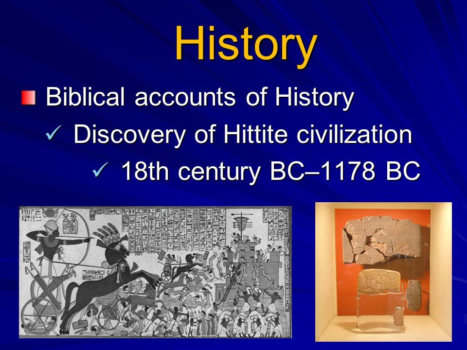 History Biblical accounts of History Biblical accounts of History Discovery of Hittite civilization Discovery of Hittite civilization 18th century BC–1178 BC 18th century BC–1178 BC