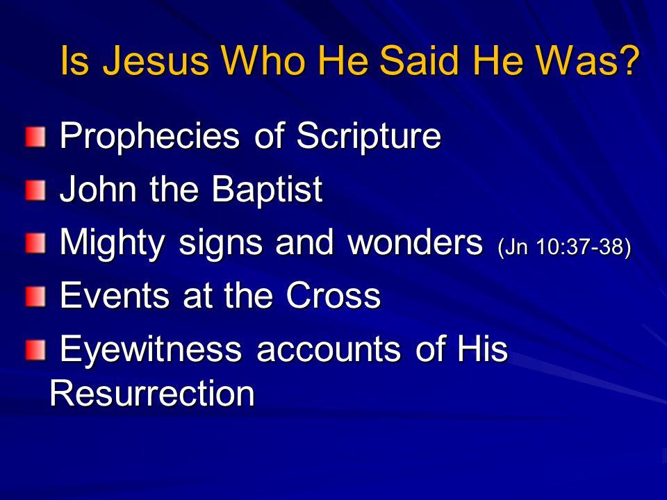 Is Jesus Who He Said He Was.