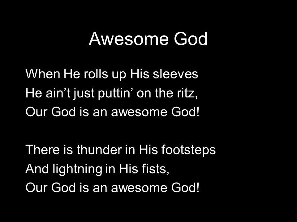 Awesome God When He rolls up His sleeves He ain't just puttin' on the ritz, Our God is an awesome God.