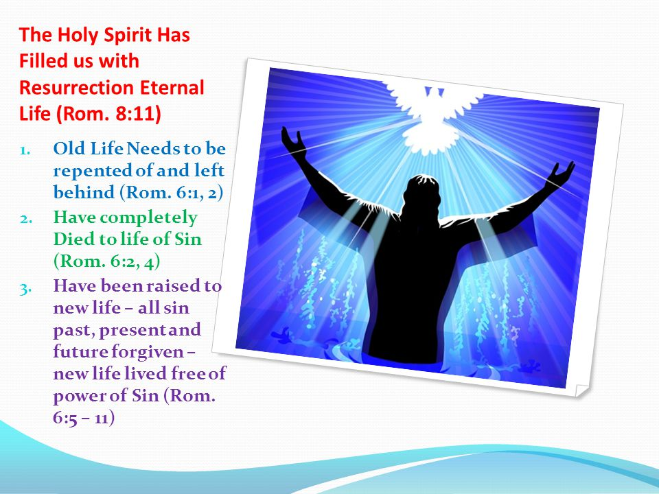 The Holy Spirit Has Filled us with Resurrection Eternal Life (Rom.