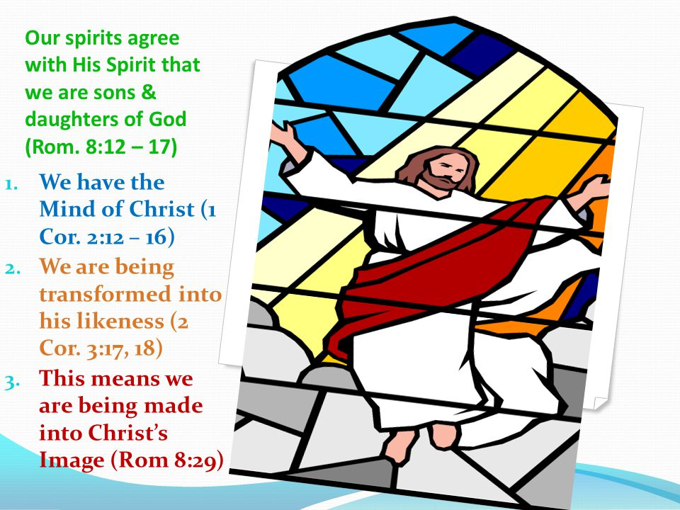 Our spirits agree with His Spirit that we are sons & daughters of God (Rom.