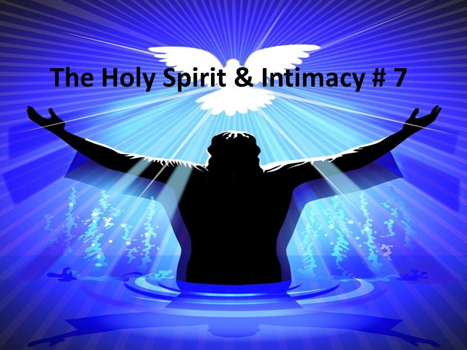 The Holy Spirit & Intimacy # 7
