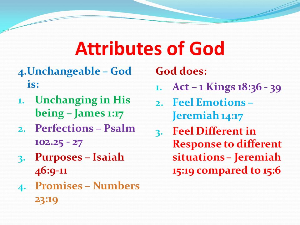Attributes of God 4.Unchangeable – God is: 1. Unchanging in His being – James 1:17 2.
