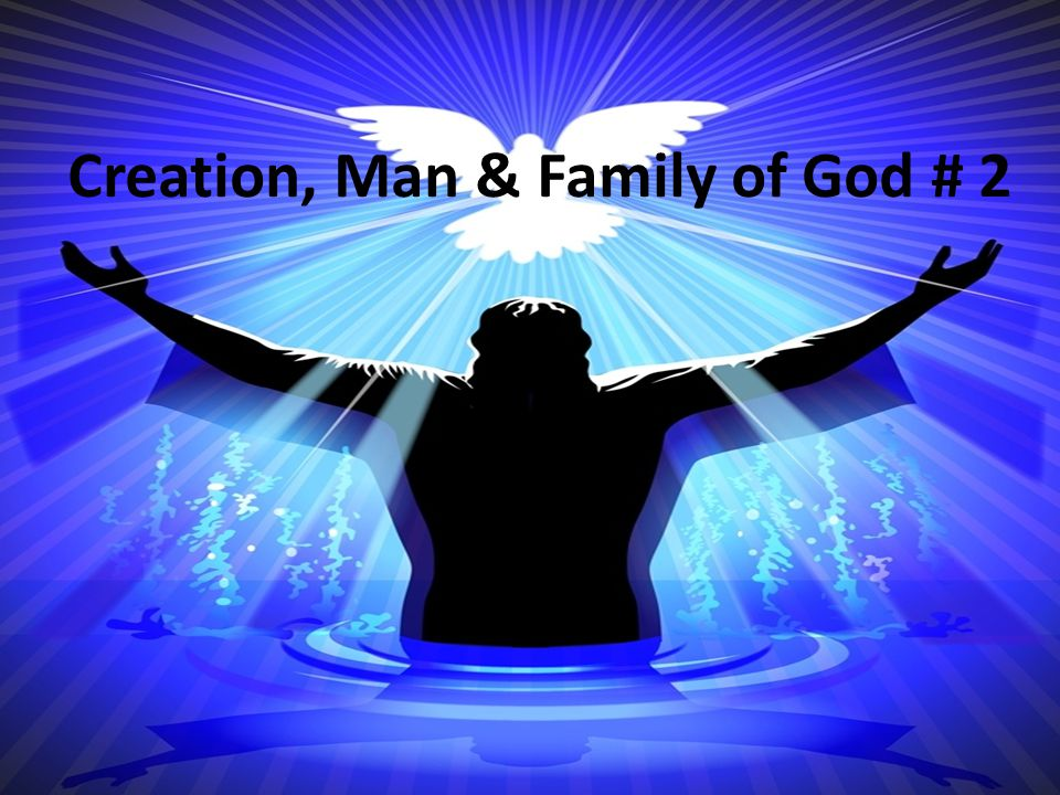 God is: Creator of Everything (Gen. 1:1 – 3;
