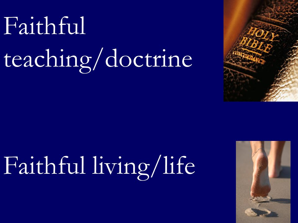 Faithful teaching/doctrine Faithful living/life