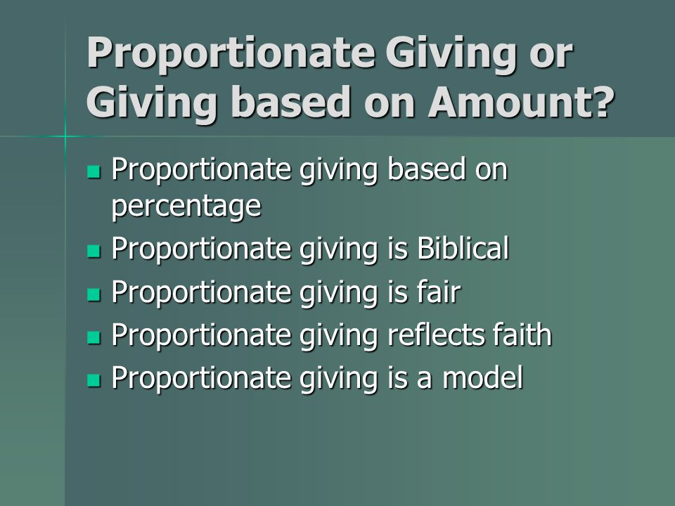 Proportionate Giving or Giving based on Amount.