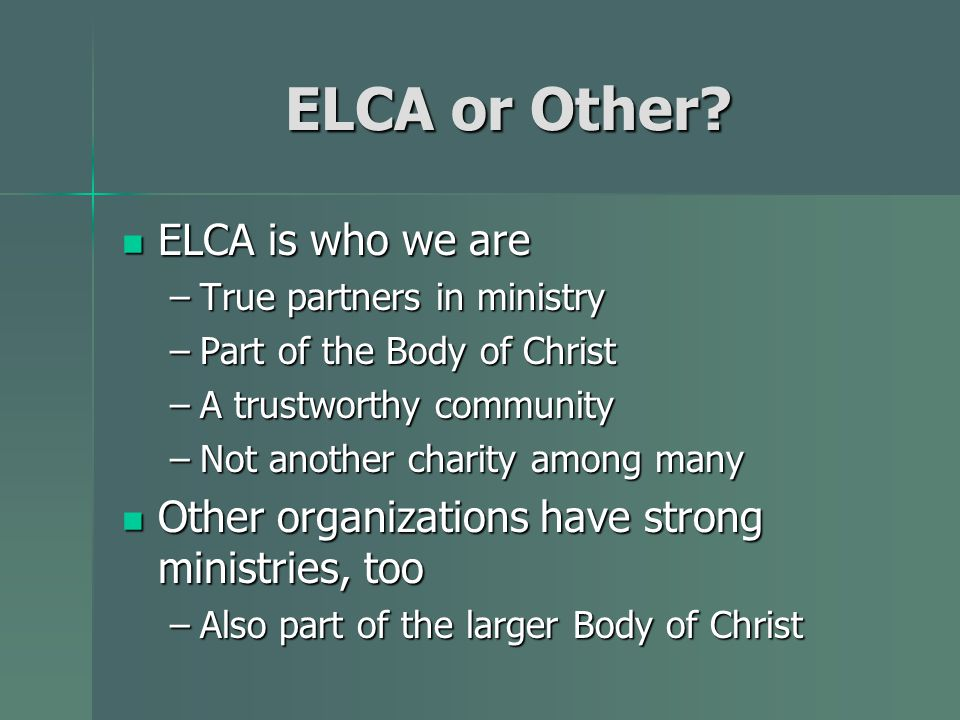 ELCA or Other? ELCA is who we are –T–T–T–True partners in ministry –P–P–P–Part of the Body of Christ –A–A–A–A trustworthy community –N–N–N–Not another