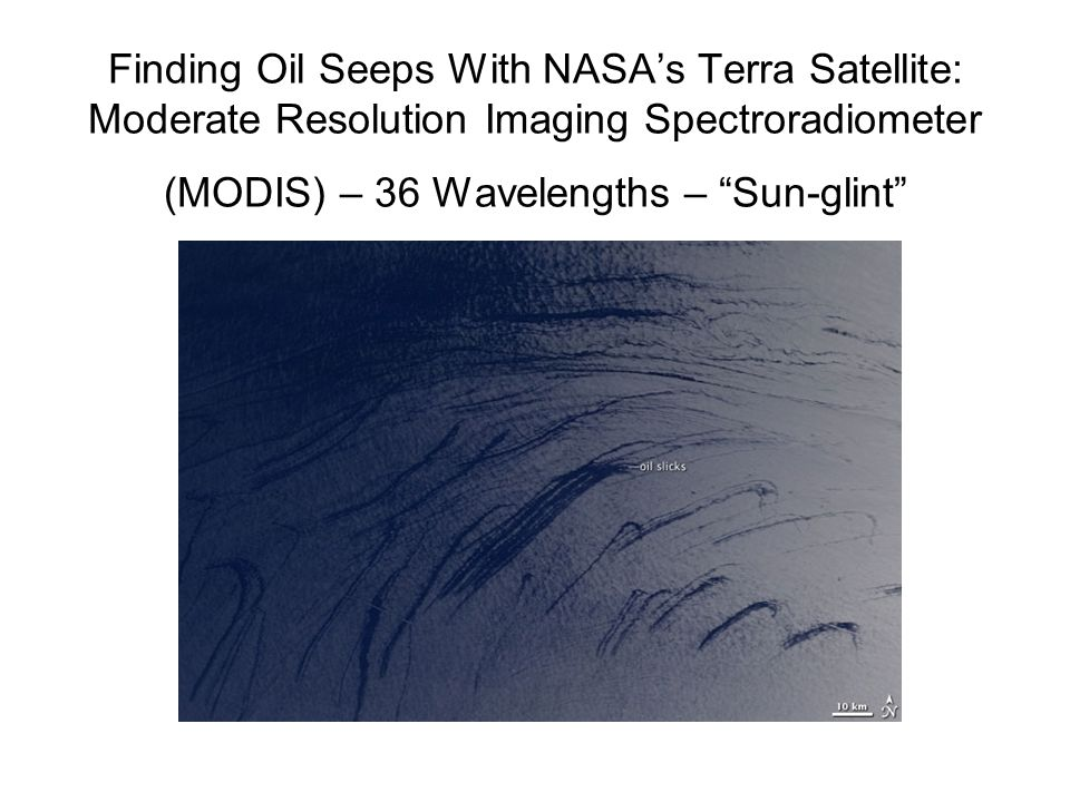 Finding Oil Seeps With NASA's Terra Satellite: Moderate Resolution Imaging Spectroradiometer (MODIS) – 36 Wavelengths – Sun-glint