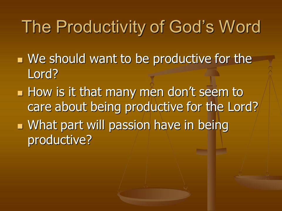 The Productivity of God's Word We should want to be productive for the Lord.