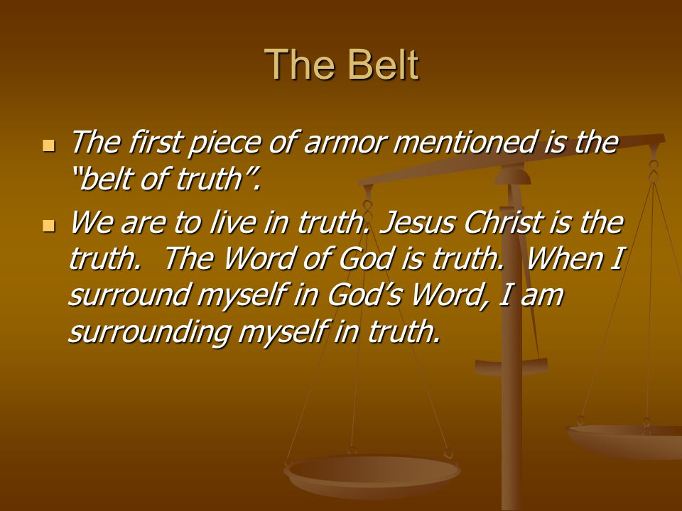 The Belt The first piece of armor mentioned is the belt of truth .