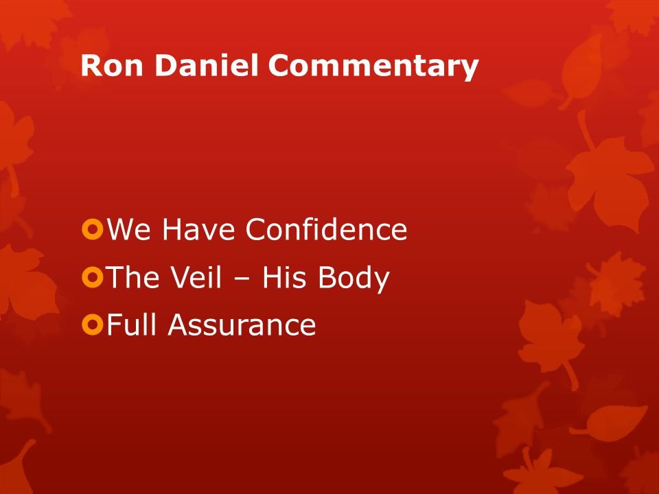 Ron Daniel Commentary  We Have Confidence  The Veil – His Body  Full Assurance