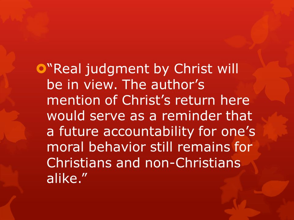  Real judgment by Christ will be in view.
