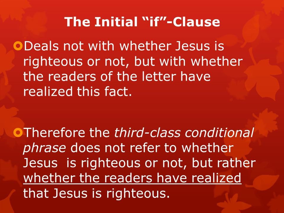 The Initial if -Clause  Deals not with whether Jesus is righteous or not, but with whether the readers of the letter have realized this fact.