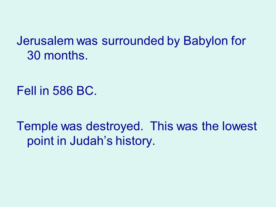 Jerusalem was surrounded by Babylon for 30 months.