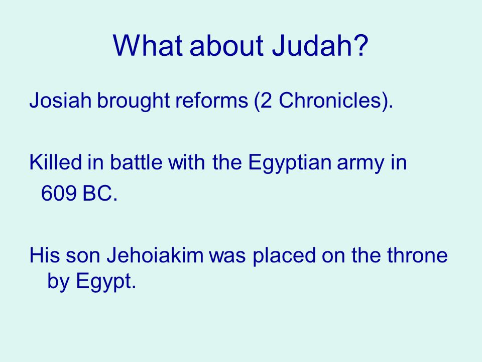 What about Judah. Josiah brought reforms (2 Chronicles).