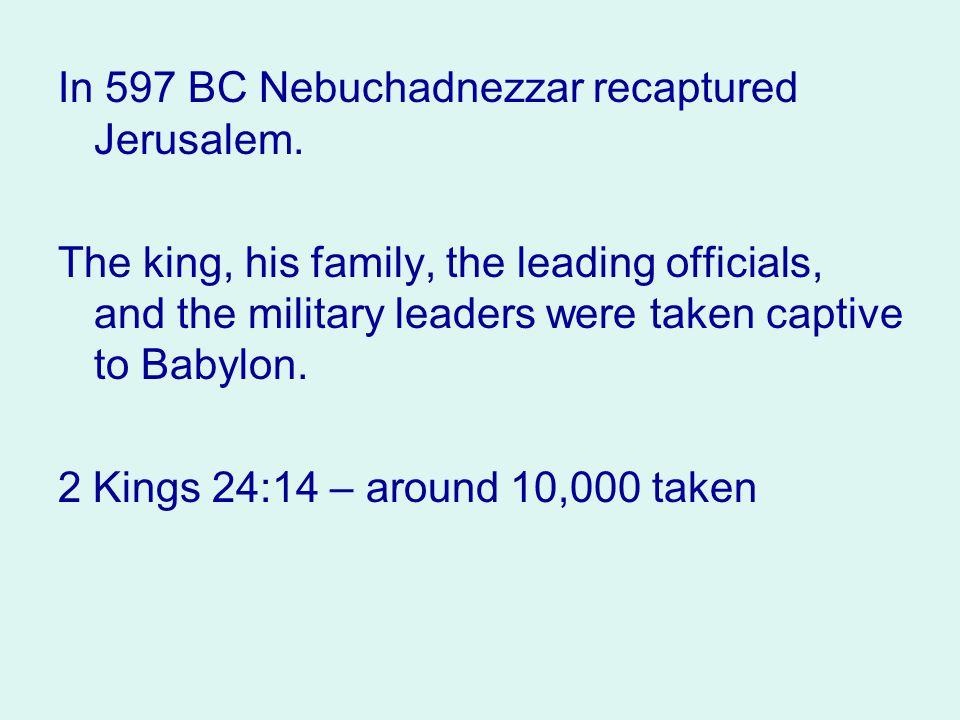 In 597 BC Nebuchadnezzar recaptured Jerusalem.