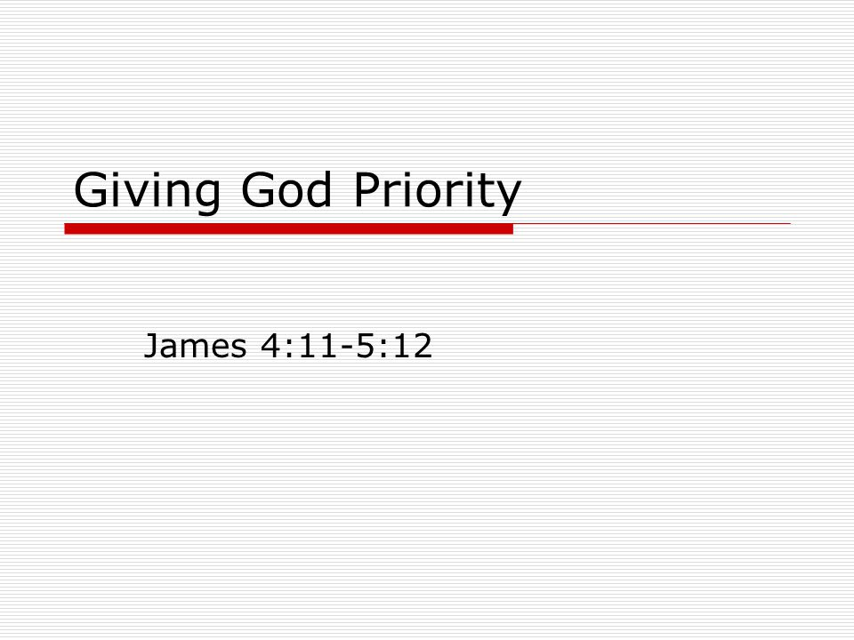 Giving God Priority James 4:11-5:12