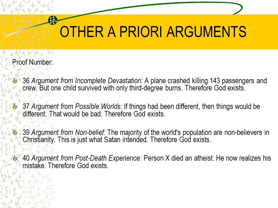 OTHER A PRIORI ARGUMENTS Proof Number: 36 Argument from Incomplete Devastation: A plane crashed killing 143 passengers and crew.