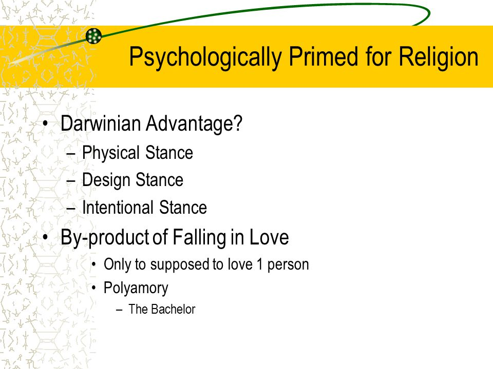 Darwinian Advantage? –Physical Stance –Design Stance –Intentional Stance By-product of Falling in Love Only to supposed to love 1 person Polyamory –Th