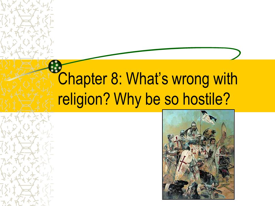 Chapter 8: What's wrong with religion Why be so hostile