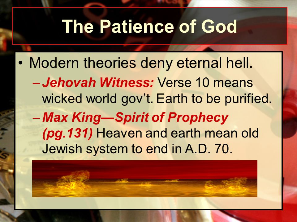 Modern theories deny eternal hell. –Jehovah Witness: Verse 10 means wicked world gov't. Earth to be purified. –Max King—Spirit of Prophecy (pg.131) He