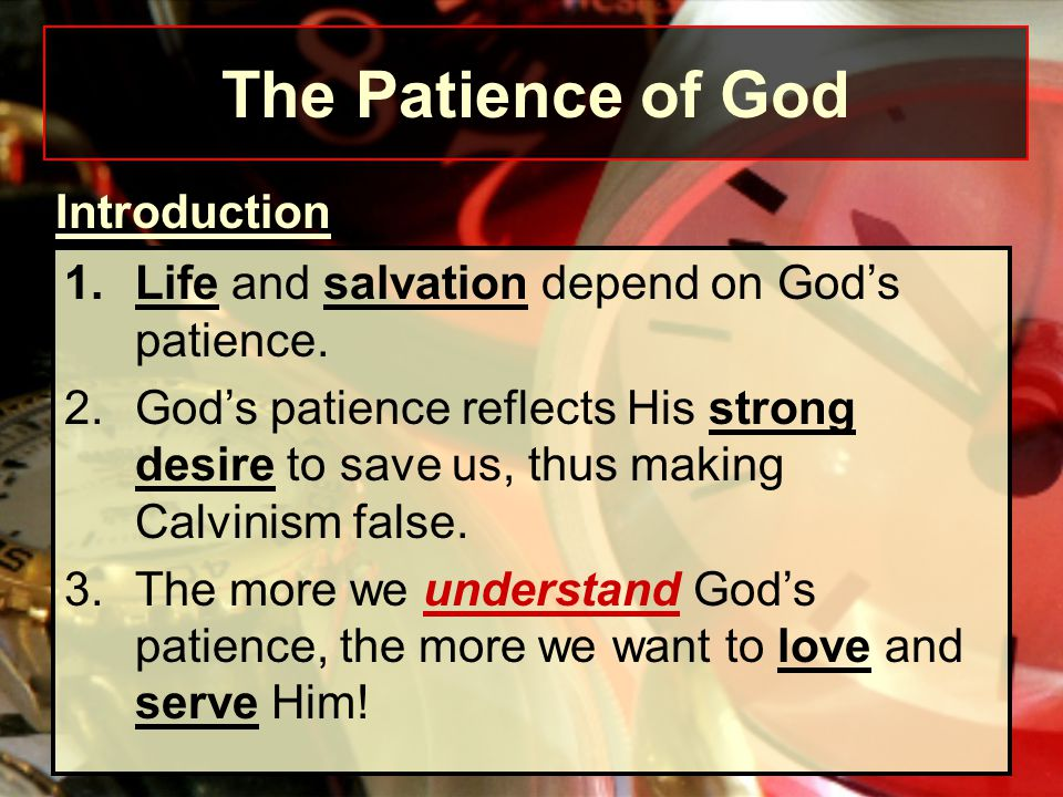 1.Life and salvation depend on God's patience. 2.God's patience reflects His strong desire to save us, thus making Calvinism false. 3.The more we unde