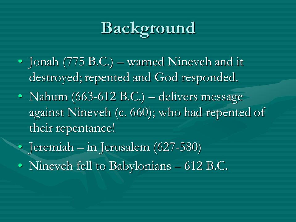 Background Jonah (775 B.C.) – warned Nineveh and it destroyed; repented and God responded.Jonah (775 B.C.) – warned Nineveh and it destroyed; repented