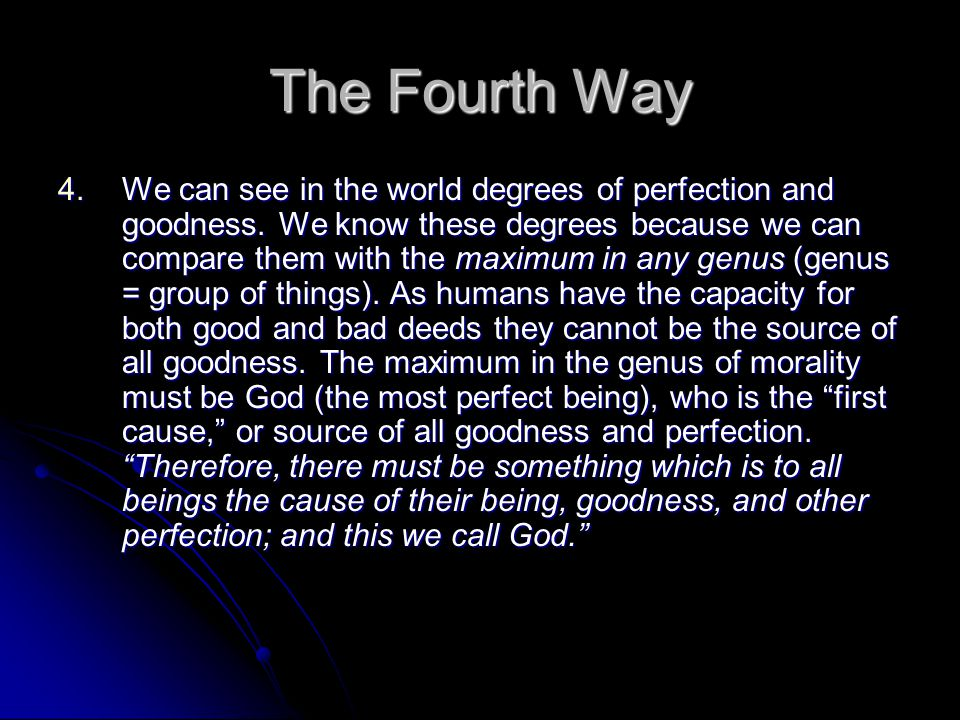 The Fourth Way 4.We can see in the world degrees of perfection and goodness.