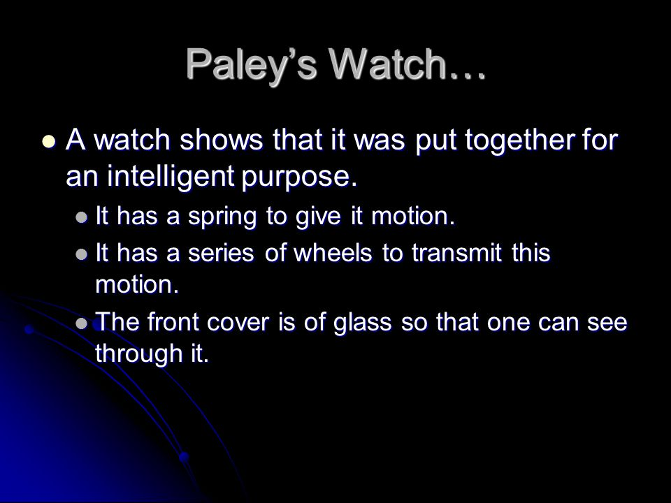 Paley's Watch… A watch shows that it was put together for an intelligent purpose. A watch shows that it was put together for an intelligent purpose. I