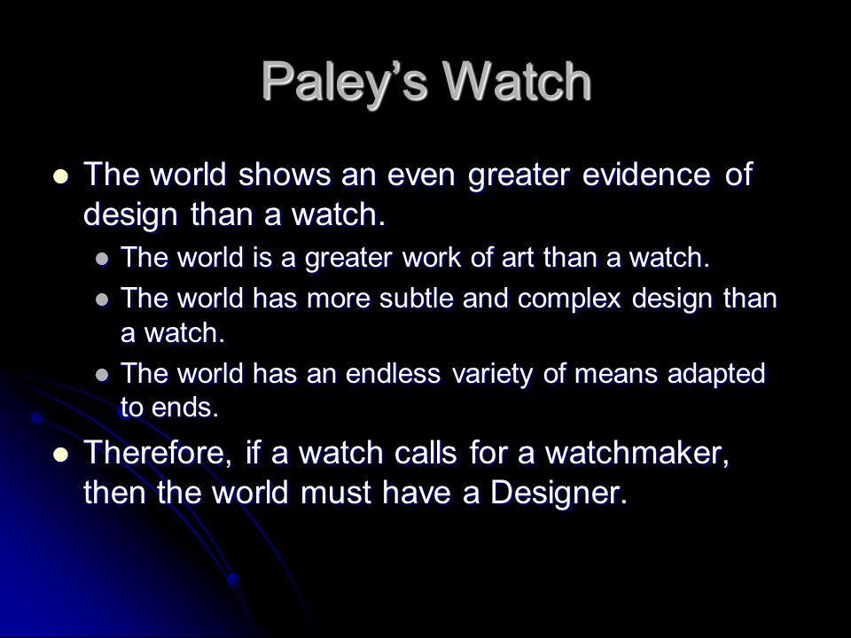 Paley's Watch The world shows an even greater evidence of design than a watch. The world shows an even greater evidence of design than a watch. The wo