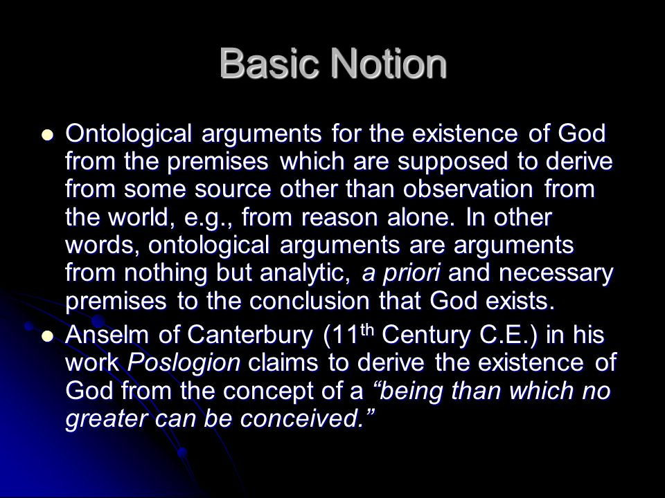 Basic Notion Ontological arguments for the existence of God from the premises which are supposed to derive from some source other than observation fro