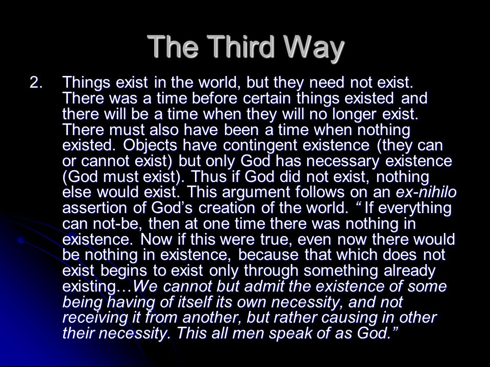 The Third Way 2.Things exist in the world, but they need not exist.
