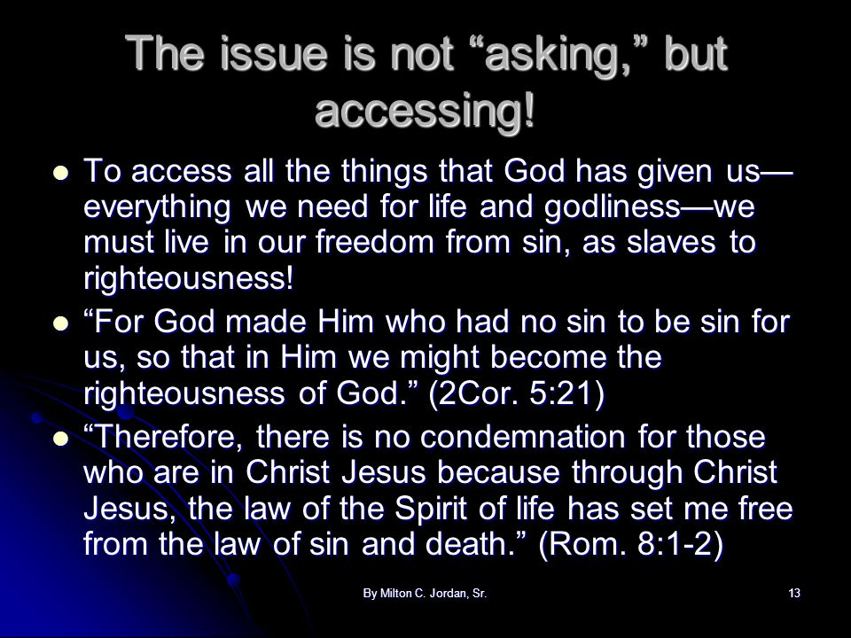 "By Milton C. Jordan, Sr.13 The issue is not ""asking,"" but accessing! To access all the things that God has given us— everything we need for life and g"