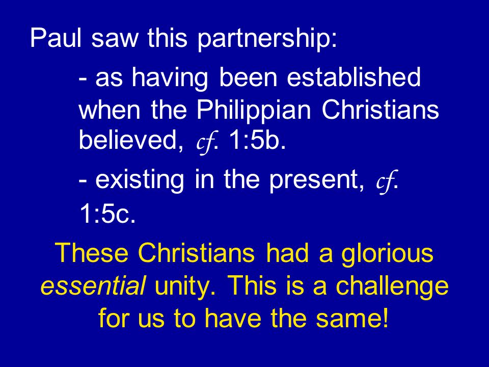 Paul saw this partnership: - as having been established when the Philippian Christians believed, cf.