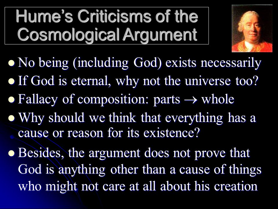Hume's Criticisms of the Cosmological Argument No being (including God) exists necessarily No being (including God) exists necessarily If God is etern