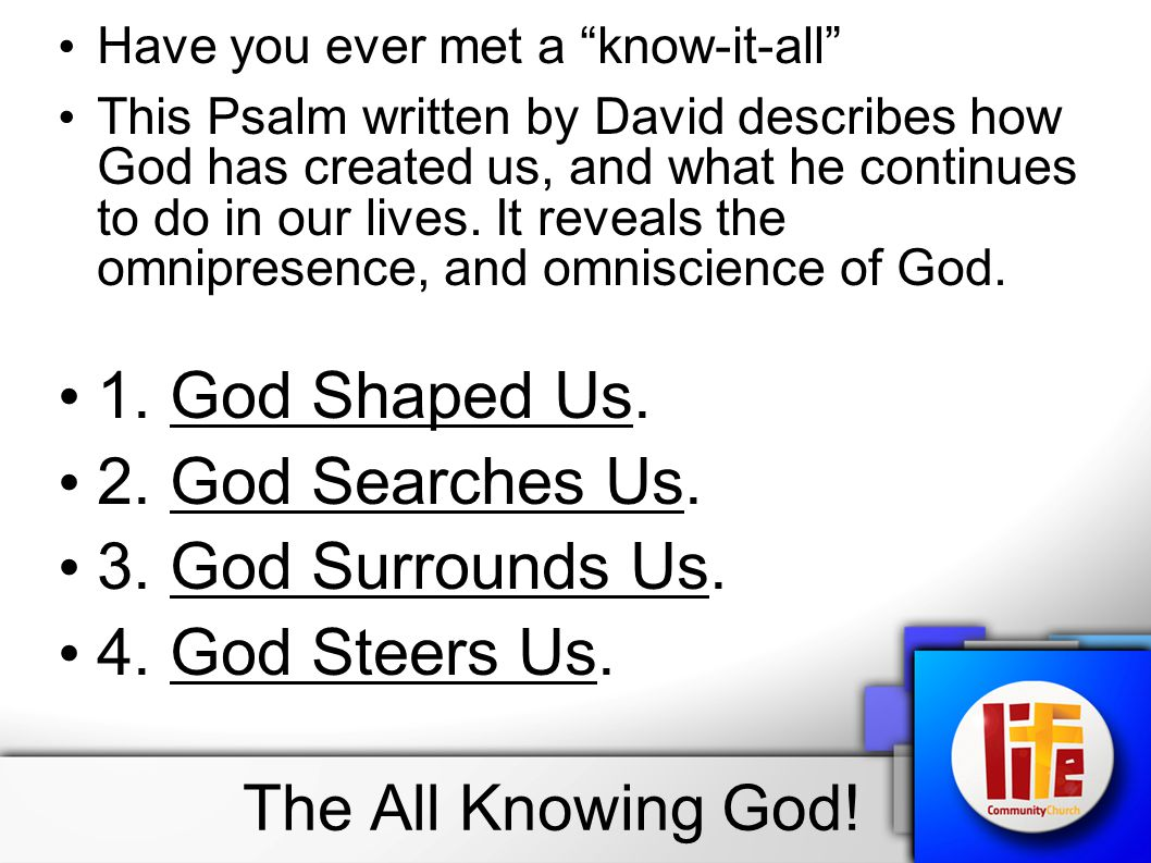 """Have you ever met a """"know-it-all"""" This Psalm written by David describes how God has created us, and what he continues to do in our lives. It reveals t"""